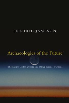Archaeologies of the Future: The Desire Called Utopia and Other Science Fictions Cover Image