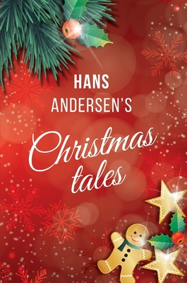 Hans Andersen's Christmas tales: Fairy Tales: The Snow Queen; The Fir-Tree; The Snow Man; The Little Match Girl (Holiday Adventures) Cover Image