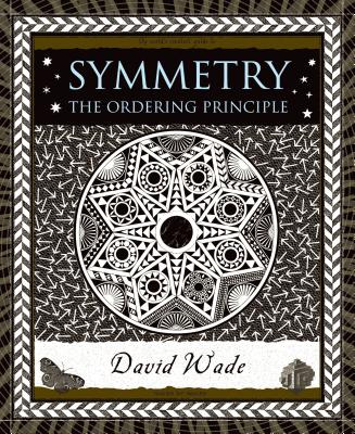 Symmetry: The Ordering Principle (Wooden Books) Cover Image