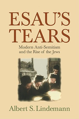 Esau's Tears: Modern Anti-Semitism and the Rise of the Jews Cover Image