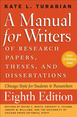 A Manual for Writers of Research Papers, Theses, and Dissertations, Eighth Edition: Chicago Style for Students and Researchers (Chicago Guides to Writing, Editing, and Publishing) Cover Image
