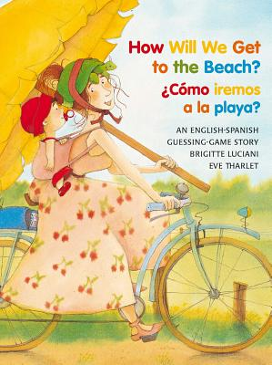 Cover for How Will We Get to the Beach?/Como Iremos a la Playa? (Michael Neugebauer Books)