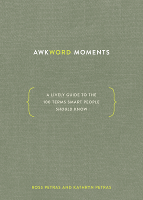 Awkword Moments: A Lively Guide to the 100 Terms Smart People Should Know Cover Image
