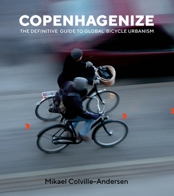 Copenhagenize: The Definitive Guide to Global Bicycle Urbanism Cover Image