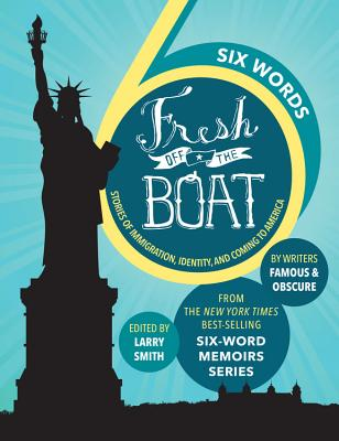 Six Words Fresh Off the Boat: Stories of Immigration, Identity, and Coming to America (ABC) Cover Image
