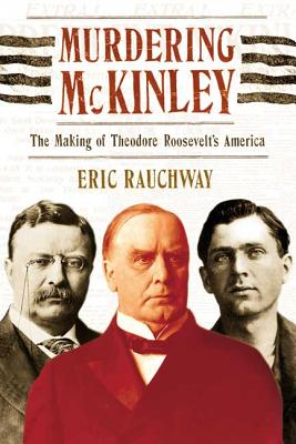 Murdering McKinley: The Making of Theodore Roosevelt's America Cover Image