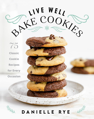 Live Well Bake Cookies: 75 Classic Cookie Recipes for Every Occasion Cover Image