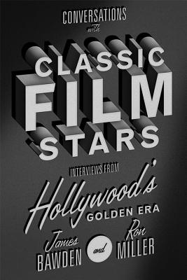 Conversations with Classic Film Stars: Interviews from Hollywood's Golden Era (Screen Classics) Cover Image