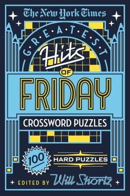 The New York Times Greatest Hits of Friday Crossword Puzzles: 100 Hard Puzzles Cover Image