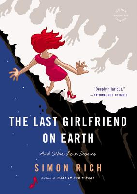 The Last Girlfriend on Earth: And Other Love Stories Cover Image