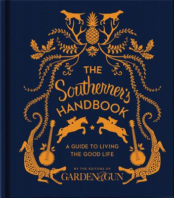 The Southerner's Handbook: A Guide to Living the Good Life (Garden & Gun Books #1) Cover Image