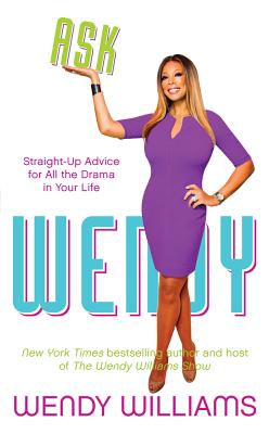 Ask Wendy: Straight-Up Advice for All the Drama in Your Life Cover Image