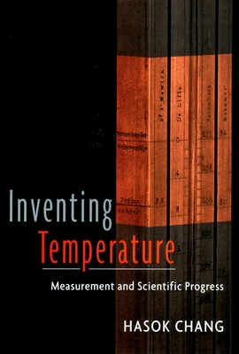 Inventing Temperature: Measurement and Scientific Progress (Oxford Studies in Philosophy of Science) Cover Image