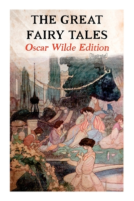 The Great Fairy Tales - Oscar Wilde Edition (Illustrated): The Happy Prince, The Nightingale and the Rose, The Devoted Friend, The Selfish Giant, The Cover Image