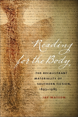 Reading for the Body: The Recalcitrant Materiality of Southern Fiction, 1893-1985 (New Southern Studies) Cover Image