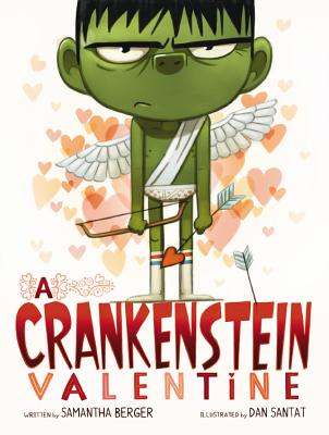 A CRANKENSTEIN VALENTINE by Samantha Berger; Illustrated by Dan Santat