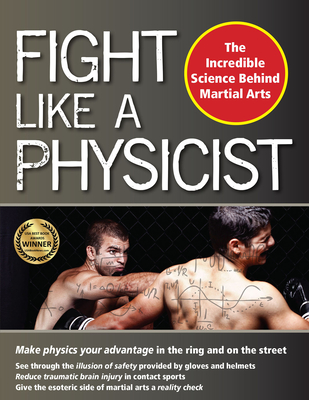 Fight Like a Physicist: The Incredible Science Behind Martial Arts (Martial Science) Cover Image