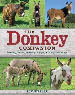 The Donkey Companion: Selecting, Training, Breeding, Enjoying & Caring for Donkeys Cover Image