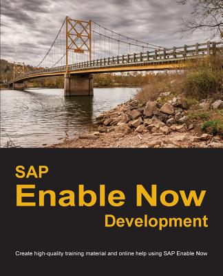 SAP Enable Now Development: Create high-quality training material and online help using SAP Enable Now Cover Image