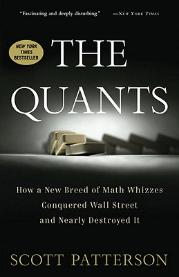 The Quants: How a New Breed of Math Whizzes Conquered Wall Street and Nearly Destroyed It Cover Image