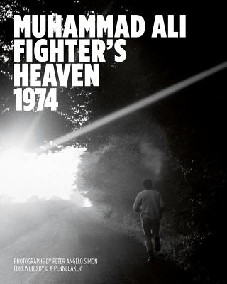 Muhammad Ali: Fighter's Heaven 1974: Photographs by Peter Angelo Simon Cover Image