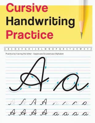 Cursive Handwriting Practice: Uppercase & Lowercase Alphabet - Cursive Handwriting Workbook for Teens (Workbook to Practice) Cover Image