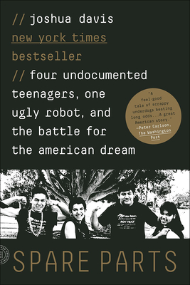 Spare Parts: Four Undocumented Teenagers, One Ugly Robot and the Battle for Theamerican Dream Cover Image