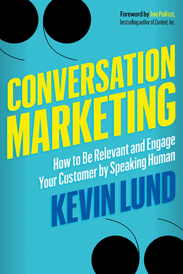 Conversation Marketing: How to Be Relevant and Engage Your Customer by Speaking Human Cover Image