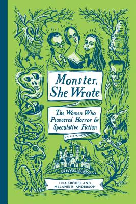 Monster, She Wrote: The Women Who Pioneered Horror and Speculative Fiction Cover Image