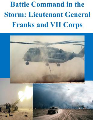 Battle Command in the Storm: Lieutenant General Franks and VII Corps Cover Image