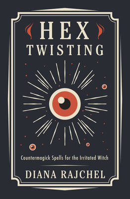 Hex Twisting: Countermagick Spells for the Irritated Witch Cover Image