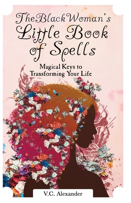 The Black Woman's Little Book of Spells: Magical Keys to Transforming Your Life Cover Image