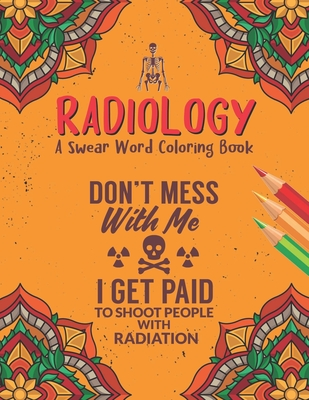 Radiology Coloring Book: A Radiology Life Coloring Book for Adults - A Snarky & Humorous Radiologist Coloring Book for Stress Relief & Relaxati Cover Image