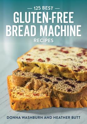 125 Best Gluten-Free Bread Machine Recipes Cover Image