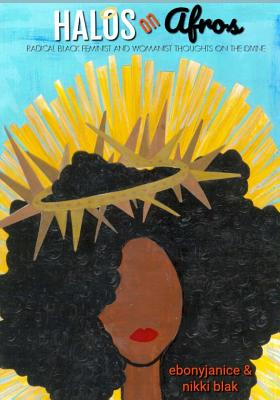 Halos On Afros: Radical Black Feminist and Womanist Thoughts On The Divine Cover Image