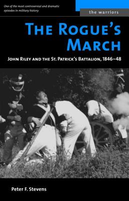 The Rogue's March: John Riley and the St. Patrick's Battalion, 1846-48 (The Warriors) Cover Image