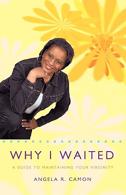 Why I Waited: A Guide to Maintaining Your Virginity Cover Image