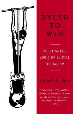Dying to Win: The Strategic Logic of Suicide Terrorism Cover Image