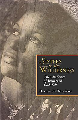 Sisters in the Wilderness: The Challenge of Womanist God-Talk Cover Image
