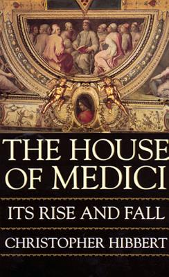 The House of Medici: Its Rise and Fall Cover Image