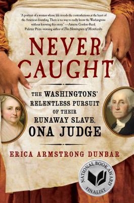 Never Caught: The Washingtons' Relentless Pursuit of Their Runaway Slave, Ona Judge Cover Image
