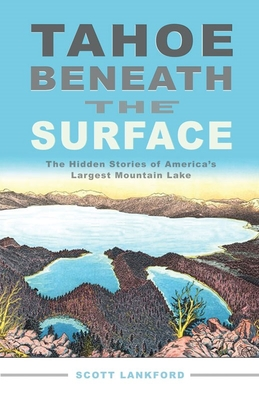Tahoe Beneath the Surface: The Hidden Stories of America's Largest Mountain Lake Cover Image