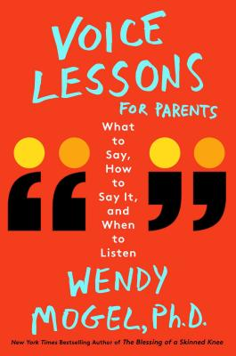 Voice Lessons for Parents: What to Say, How to Say it, and When to Listen Cover Image