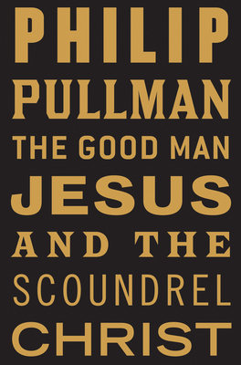 The Good Man Jesus and the Scoundrel Christ Cover Image