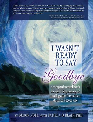 I Wasn't Ready to Say Goodbye: A Companion Workbook for Surviving, Coping, & Healing After the Sudden Death of a Loved One Cover Image