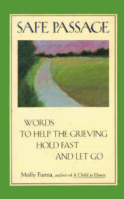 Safe Passage: Words to Help the Grieving Hold Fast and Let Go Cover Image