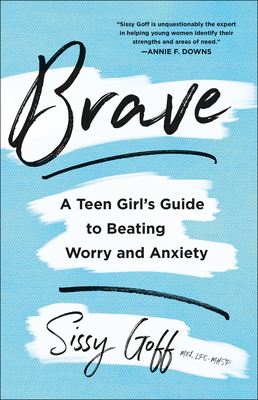 Brave: A Teen Girl's Guide to Beating Worry and Anxiety Cover Image