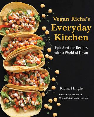 Vegan Richa's Everyday Kitchen: Epic Anytime Recipes with a World of Flavor Cover Image