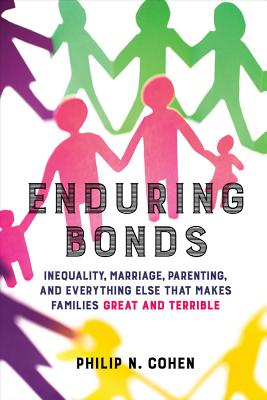 Enduring Bonds: Inequality, Marriage, Parenting, and Everything Else That Makes Families Great and Terrible Cover Image