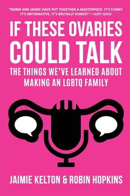 If These Ovaries Could Talk: The Things We've Learned About Making An LGBTQ Family Cover Image